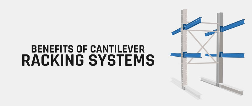 benefits-of-cantilever-racking-systems